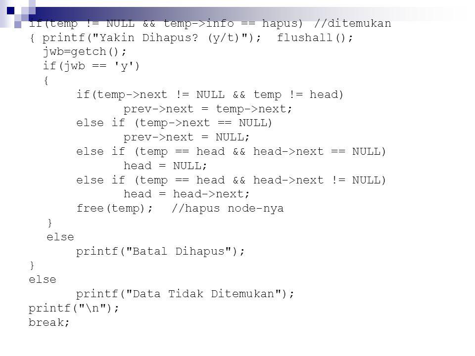 if(temp != NULL && temp->info == hapus)//ditemukan { printf(