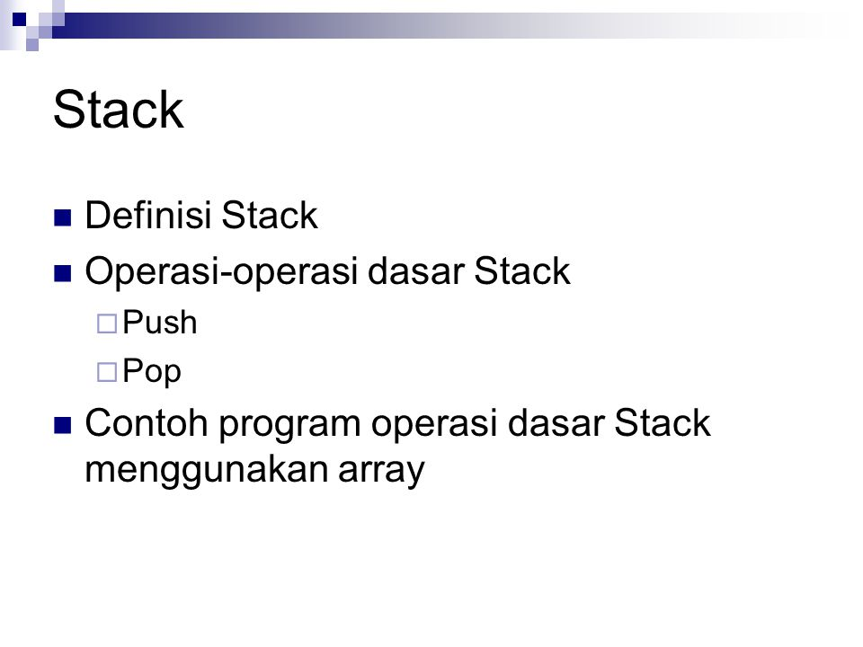 Stack Definisi Stack Operasi-operasi dasar Stack  Push  Pop Contoh program operasi dasar Stack menggunakan array
