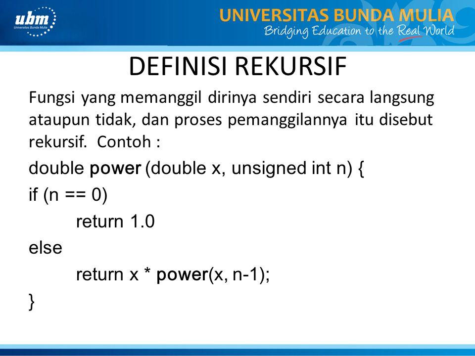 DEFINISI REKURSIF Fungsi yang memanggil dirinya sendiri secara langsung ataupun tidak, dan proses pemanggilannya itu disebut rekursif. Contoh : double