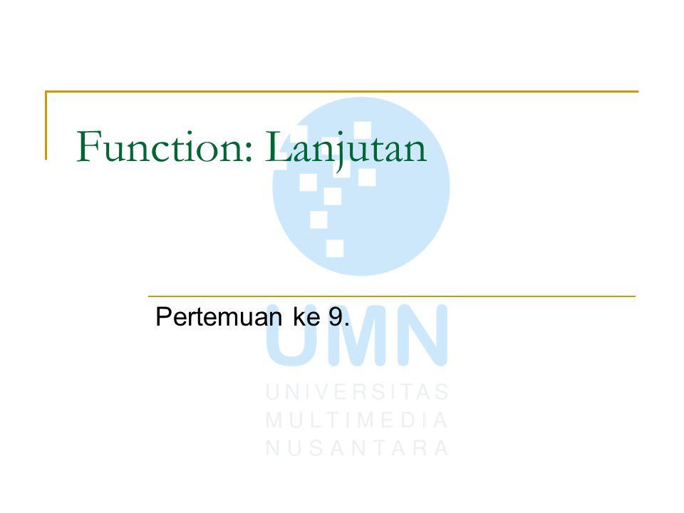 Membuat function(8)  Jenis Variable Variable Lokal:  dideklarasikan didalam function, akan dibentuk saat function dipanggil akan hilang nilainya jika function berakhir.