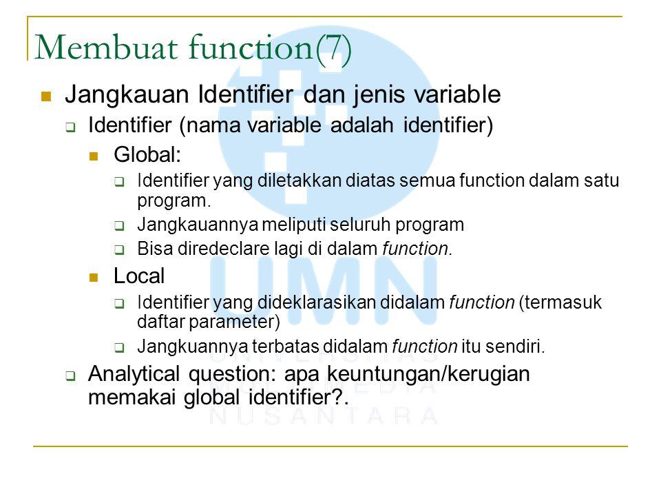 Membuat function(7) Jangkauan Identifier dan jenis variable  Identifier (nama variable adalah identifier) Global:  Identifier yang diletakkan diatas