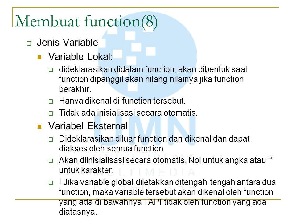 Membuat function(8)  Jenis Variable Variable Lokal:  dideklarasikan didalam function, akan dibentuk saat function dipanggil akan hilang nilainya jik