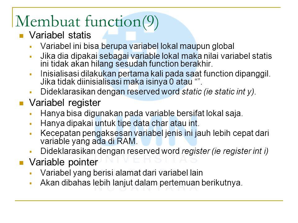 Membuat function(9) Variabel statis  Variabel ini bisa berupa variabel lokal maupun global  Jika dia dipakai sebagai variable lokal maka nilai varia