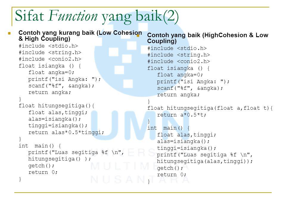 Sifat Function yang baik(2) Contoh yang kurang baik (Low Cohesion & High Coupling) #include float isiangka () { float angka=0; printf(