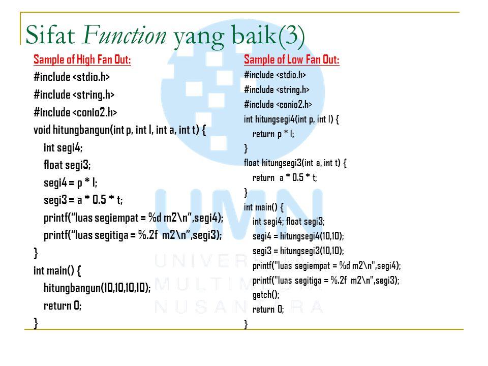 Sifat Function yang baik(3) Sample of High Fan Out: #include void hitungbangun(int p, int l, int a, int t) { int segi4; float segi3; segi4 = p * l; se