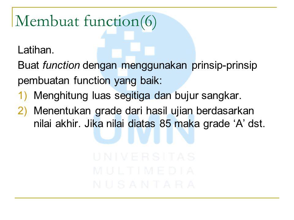 Membuat function(6) Latihan. Buat function dengan menggunakan prinsip-prinsip pembuatan function yang baik: 1)Menghitung luas segitiga dan bujur sangk