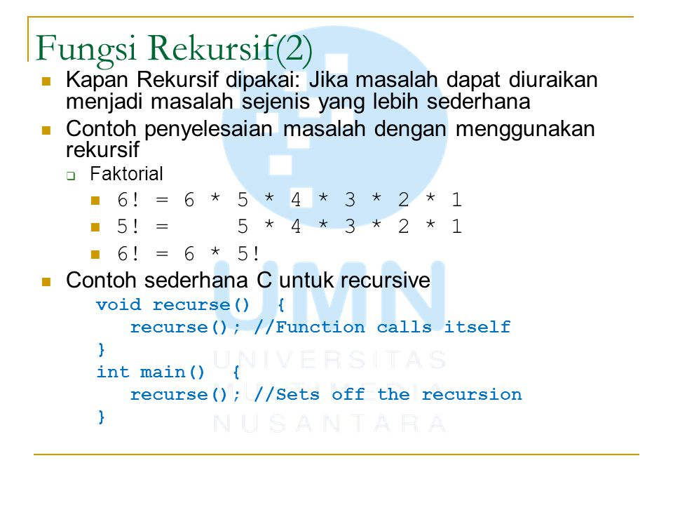 Fungsi Rekursif(2) Kapan Rekursif dipakai: Jika masalah dapat diuraikan menjadi masalah sejenis yang lebih sederhana Contoh penyelesaian masalah denga