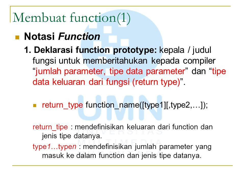 """Membuat function(1) Notasi Function 1. Deklarasi function prototype: kepala / judul fungsi untuk memberitahukan kepada compiler """"jumlah parameter, tip"""
