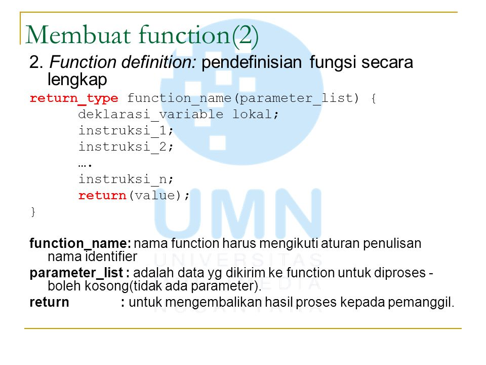 Membuat function(3) a) Function tanpa parameter int judul(){ int a; a = 5+100; return a; } atau int judul(void){ int a; a = 5+100; return a; }