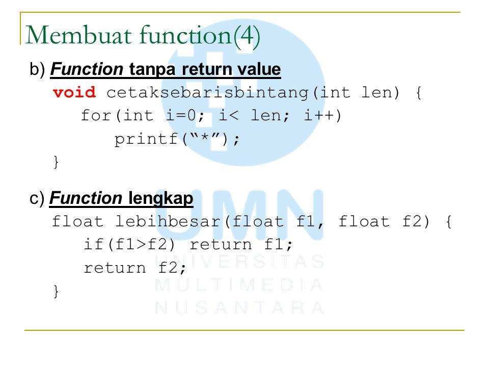 "Membuat function(4) b) Function tanpa return value void cetaksebarisbintang(int len) { for(int i=0; i< len; i++) printf(""*""); } c) Function lengkap fl"