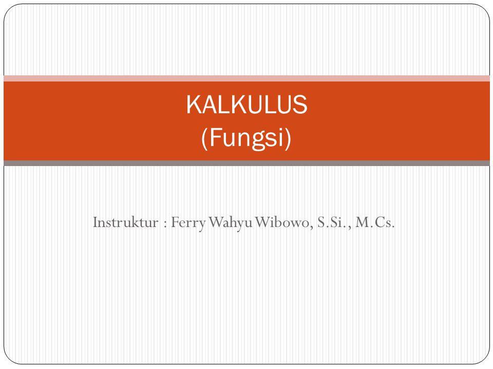 Instruktur : Ferry Wahyu Wibowo, S.Si., M.Cs. KALKULUS (Fungsi)