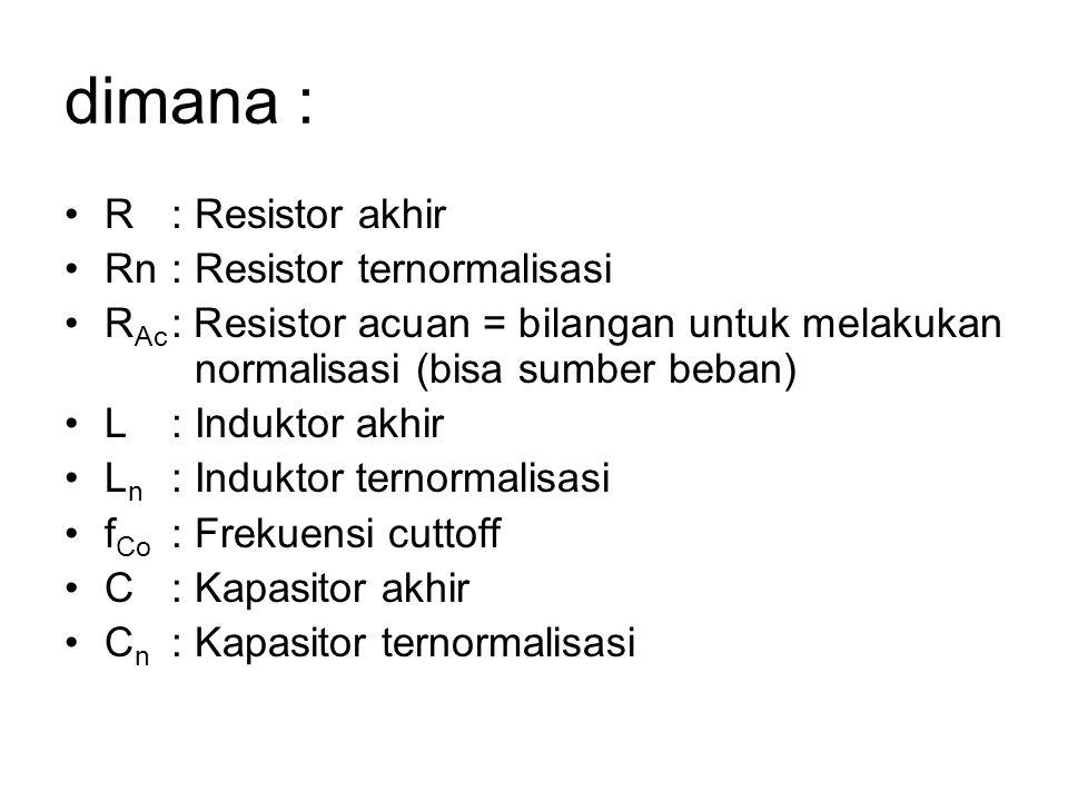 dimana : R : Resistor akhir Rn: Resistor ternormalisasi R Ac : Resistor acuan = bilangan untuk melakukan normalisasi (bisa sumber beban) L : Induktor