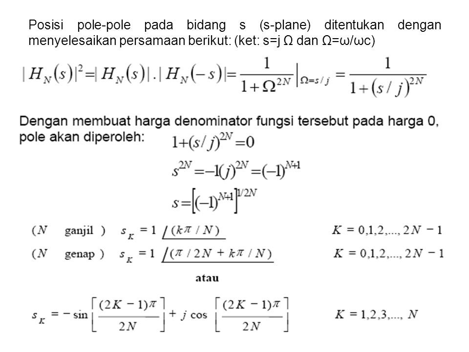 Posisi pole-pole pada bidang s (s-plane) ditentukan dengan menyelesaikan persamaan berikut: (ket: s=j Ω dan Ω=ω/ωc)