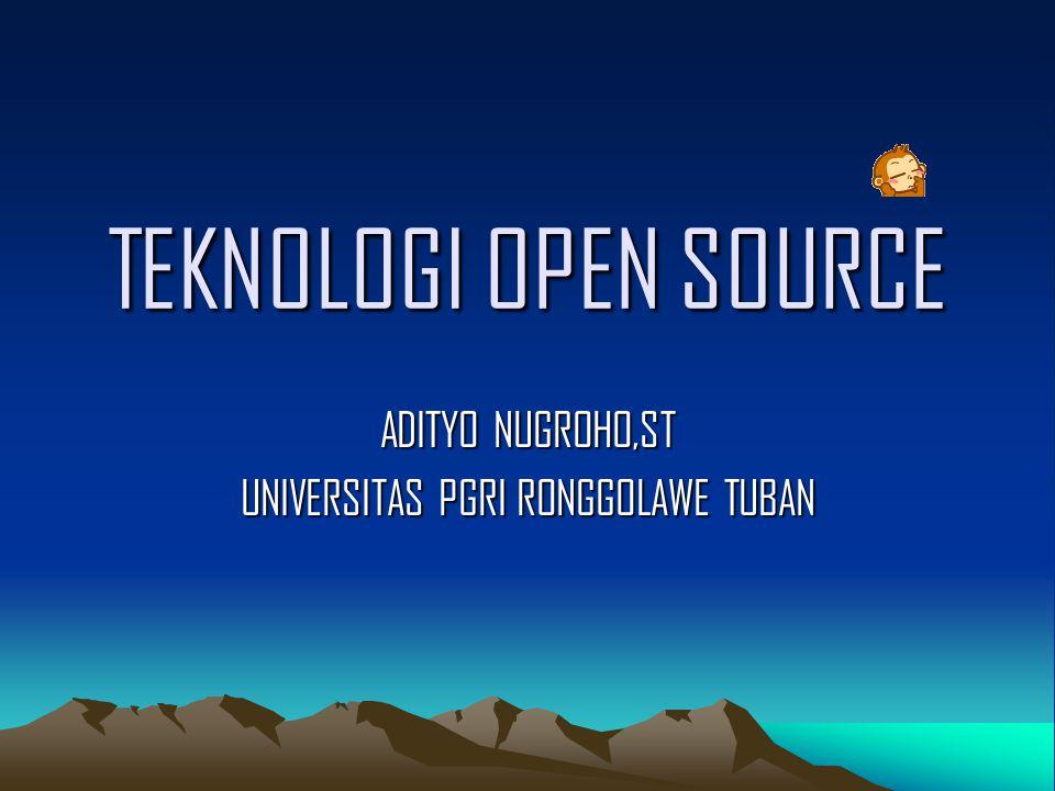 TEKNOLOGI OPEN SOURCE ADITYO NUGROHO,ST UNIVERSITAS PGRI RONGGOLAWE TUBAN