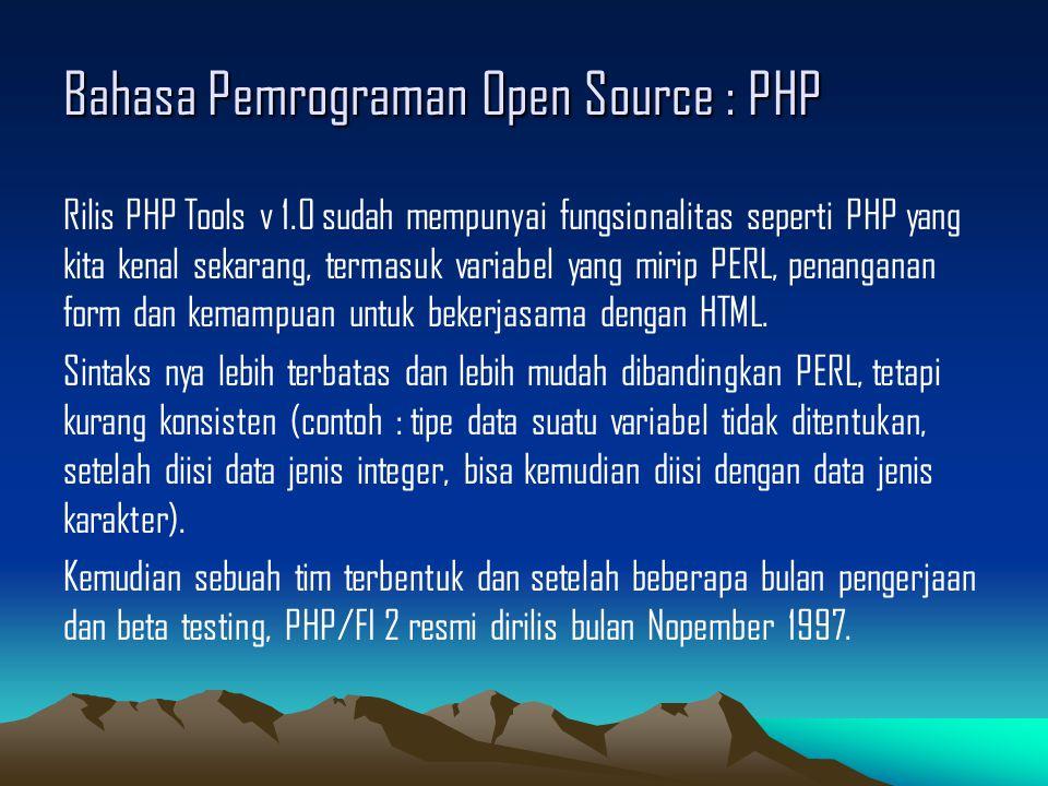 Bahasa Pemrograman Open Source : PHP Rilis PHP Tools v 1.0 sudah mempunyai fungsionalitas seperti PHP yang kita kenal sekarang, termasuk variabel yang mirip PERL, penanganan form dan kemampuan untuk bekerjasama dengan HTML.