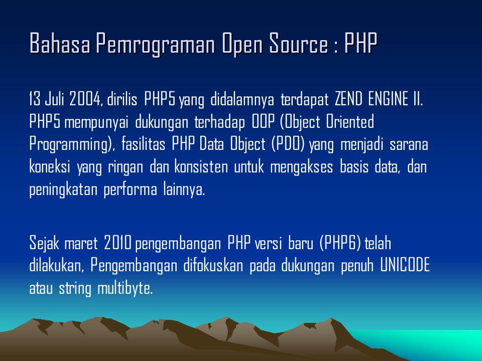 Bahasa Pemrograman Open Source : PHP 13 Juli 2004, dirilis PHP5 yang didalamnya terdapat ZEND ENGINE II.