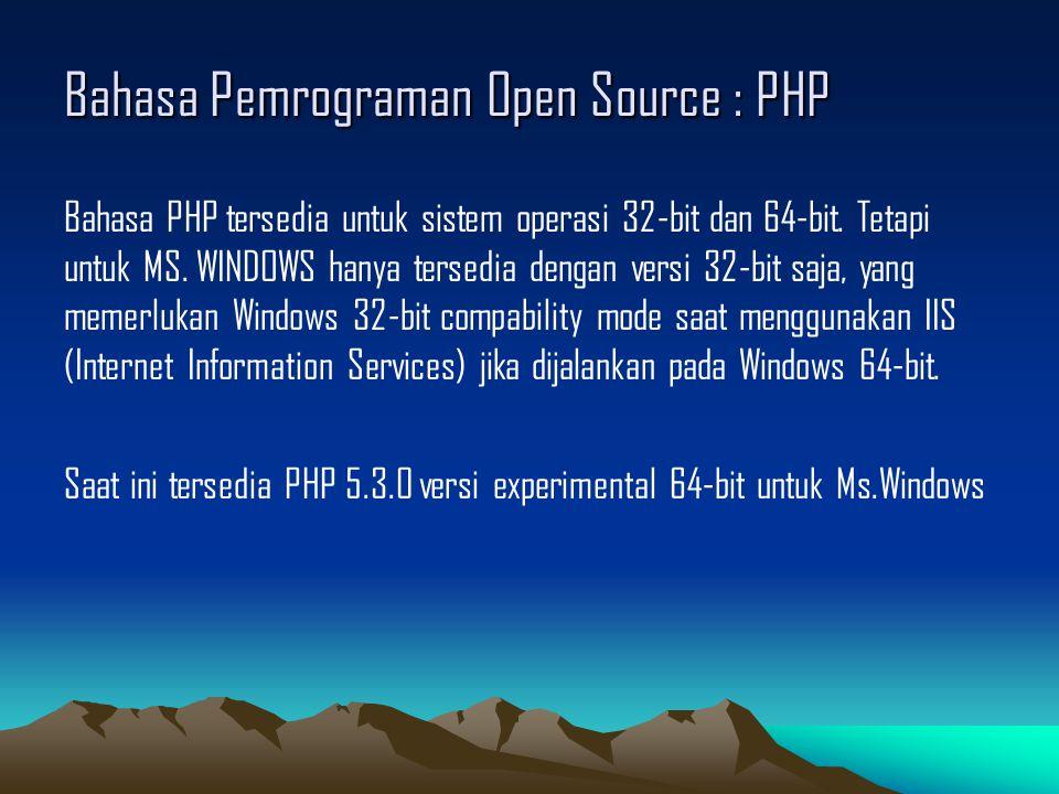 Bahasa Pemrograman Open Source : PHP Bahasa PHP tersedia untuk sistem operasi 32-bit dan 64-bit.