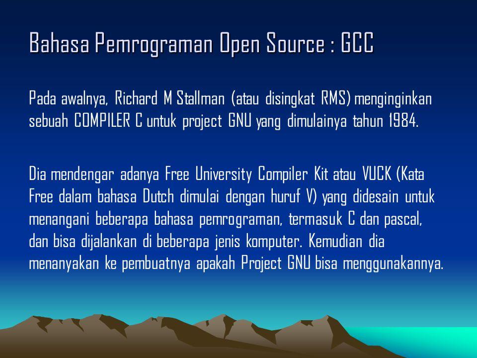 Bahasa Pemrograman Open Source : GCC Pada awalnya, Richard M Stallman (atau disingkat RMS) menginginkan sebuah COMPILER C untuk project GNU yang dimulainya tahun 1984.