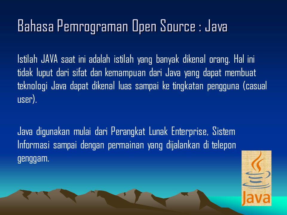 Bahasa Pemrograman Open Source : Java Istilah JAVA saat ini adalah istilah yang banyak dikenal orang.