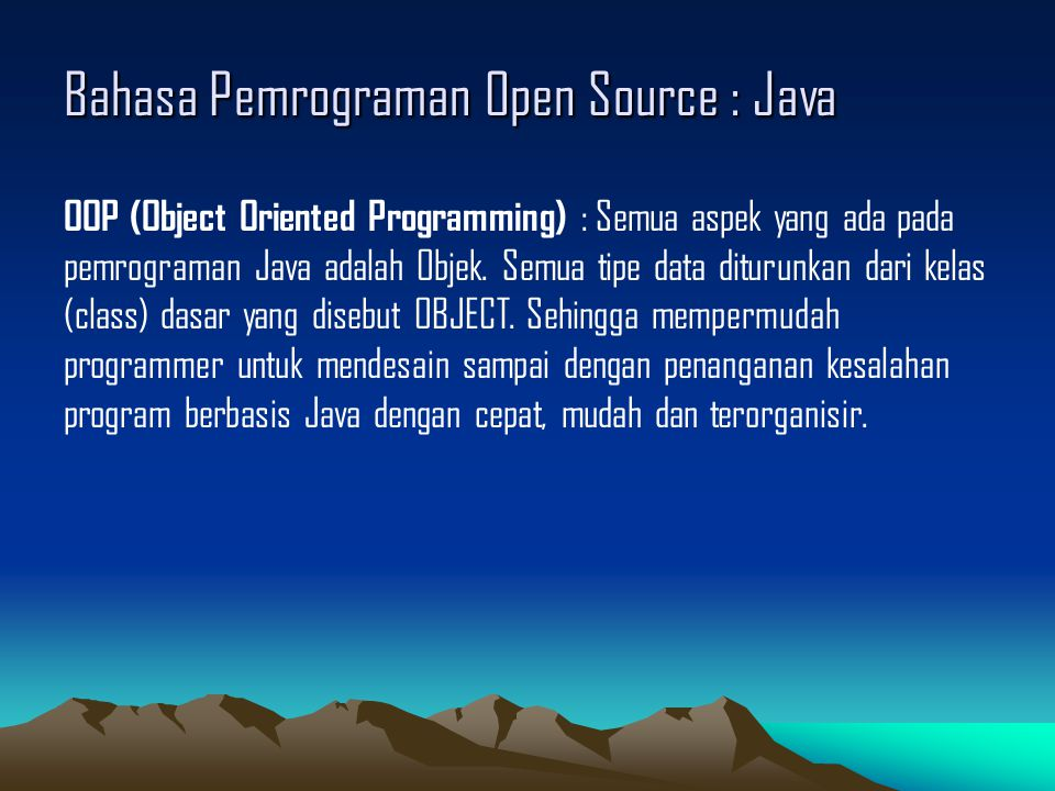 Bahasa Pemrograman Open Source : Java OOP (Object Oriented Programming) : Semua aspek yang ada pada pemrograman Java adalah Objek.