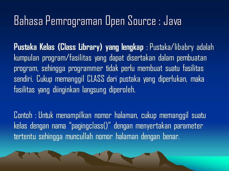 Bahasa Pemrograman Open Source : Java Pustaka Kelas (Class Library) yang lengkap : Pustaka/libabry adalah kumpulan program/fasilitas yang dapat disertakan dalam pembuatan program, sehingga programmer tidak perlu membuat suatu fasilitas sendiri.