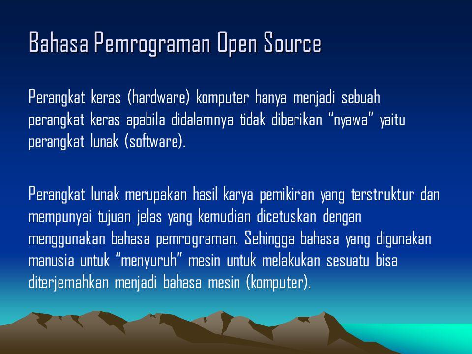 Bahasa Pemrograman Open Source Teknologi Open Source juga melahirkan banyak pahasa pemrograman yang hebat yang sampai sekarang banyak digunakan oleh perogrammer-programmer di seluruh dunia seperti ; Perl, PHP, Phyton, Ruby, GCC, Java Ada pula IDE set seperti : Eclipse dan NetBeans Pada materi ini akan dibahas PHP, GCC dan Java