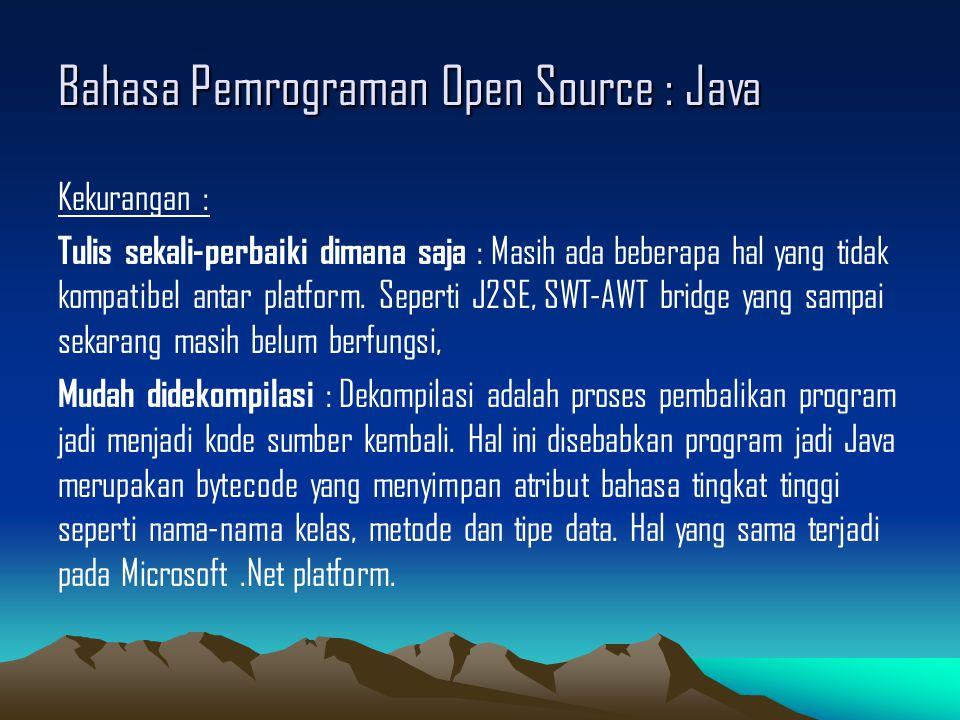 Bahasa Pemrograman Open Source : Java Kekurangan : Tulis sekali-perbaiki dimana saja : Masih ada beberapa hal yang tidak kompatibel antar platform.
