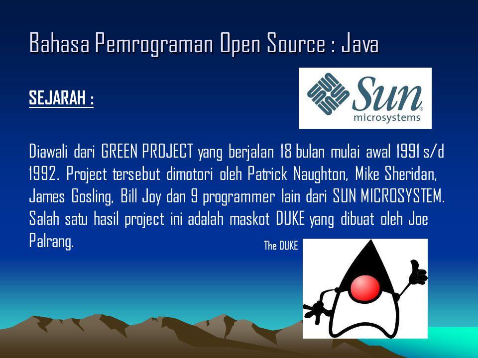 Bahasa Pemrograman Open Source : Java SEJARAH : Diawali dari GREEN PROJECT yang berjalan 18 bulan mulai awal 1991 s/d 1992.