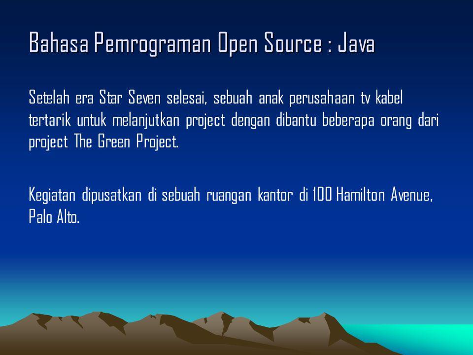 Bahasa Pemrograman Open Source : Java Setelah era Star Seven selesai, sebuah anak perusahaan tv kabel tertarik untuk melanjutkan project dengan dibantu beberapa orang dari project The Green Project.