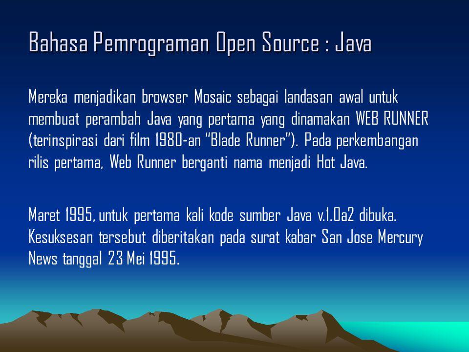 Bahasa Pemrograman Open Source : Java Mereka menjadikan browser Mosaic sebagai landasan awal untuk membuat perambah Java yang pertama yang dinamakan WEB RUNNER (terinspirasi dari film 1980-an Blade Runner ).