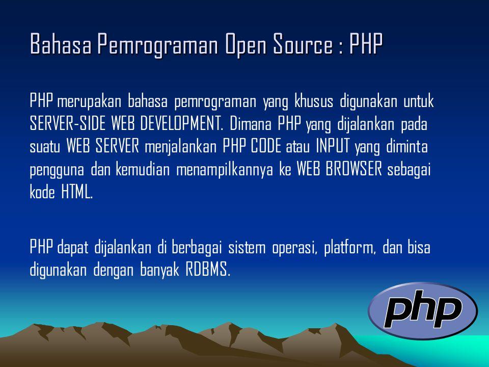 Bahasa Pemrograman Open Source : PHP PHP merupakan bahasa pemrograman yang khusus digunakan untuk SERVER-SIDE WEB DEVELOPMENT.