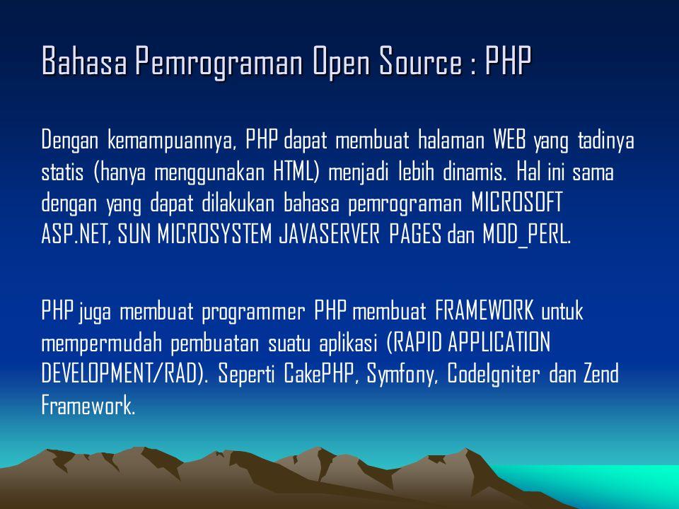 Bahasa Pemrograman Open Source : PHP LISENSI : PHP adalah FREE SOFTWARE yang dirilis dibawah PHP Lisence.