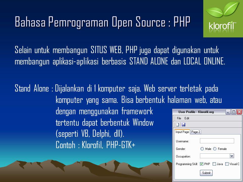 Bahasa Pemrograman Open Source : PHP Selain untuk membangun SITUS WEB, PHP juga dapat digunakan untuk membangun aplikasi-aplikasi berbasis STAND ALONE dan LOCAL ONLINE.