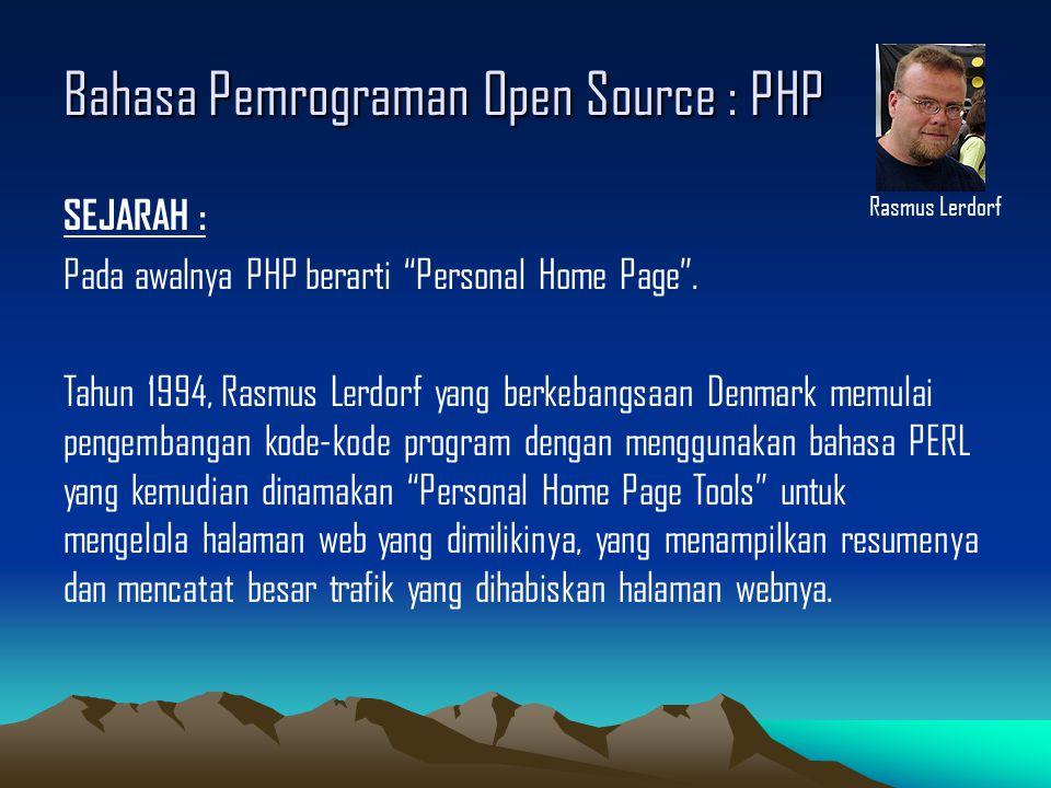 Bahasa Pemrograman Open Source : PHP Kemudian Rasmus menulis ulang kode PERL nya menggunakan bahasa C dalam jenis file CGI (Common gateway Interface) yang memungkinkan untuk bekerja dengan FORM dan berkomunikasi dengan DBMS.