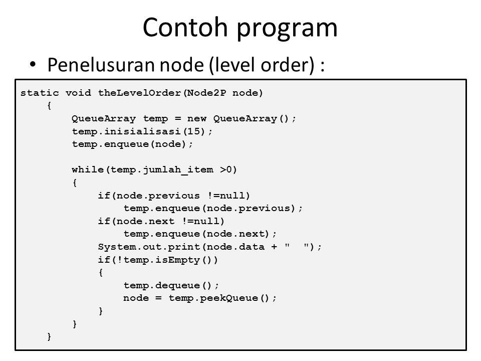 Contoh program Program rekursif untuk penelusuran subtree : static void thePostOrder(Node2P node) { if(node != null) { thePostOrder(node.previous); th