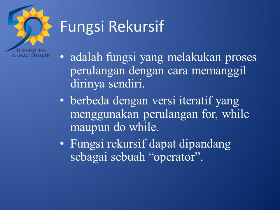 Fungsi Rekursif adalah fungsi yang melakukan proses perulangan dengan cara memanggil dirinya sendiri.