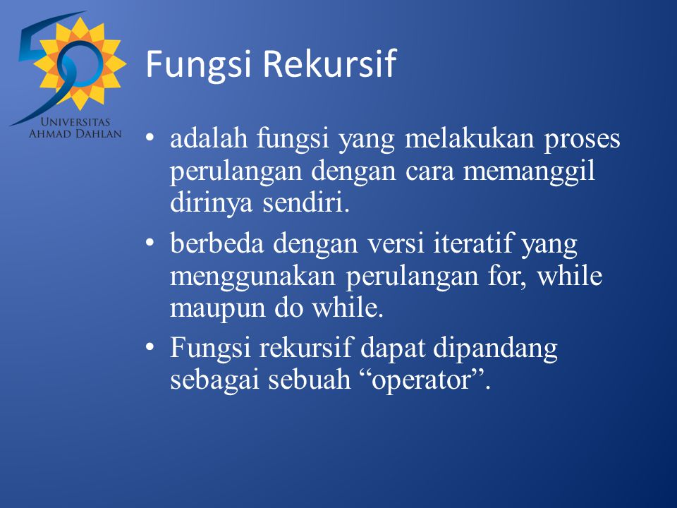 Fungsi Rekursif adalah fungsi yang melakukan proses perulangan dengan cara memanggil dirinya sendiri. berbeda dengan versi iteratif yang menggunakan p