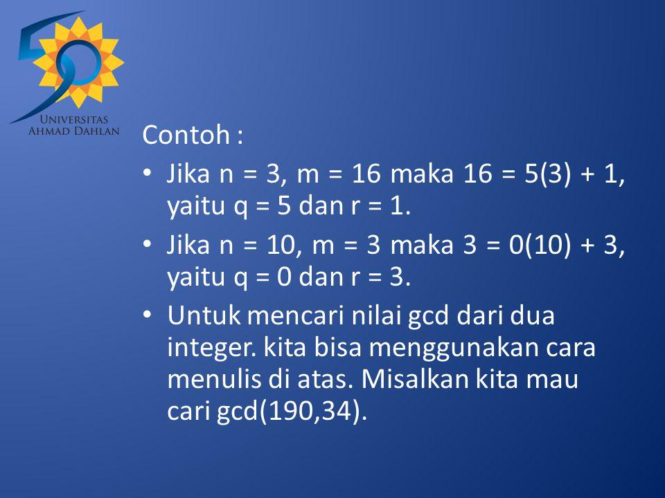 Contoh : Jika n = 3, m = 16 maka 16 = 5(3) + 1, yaitu q = 5 dan r = 1. Jika n = 10, m = 3 maka 3 = 0(10) + 3, yaitu q = 0 dan r = 3. Untuk mencari nil