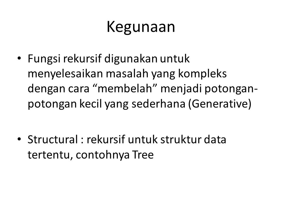 "Kegunaan Fungsi rekursif digunakan untuk menyelesaikan masalah yang kompleks dengan cara ""membelah"" menjadi potongan- potongan kecil yang sederhana (G"