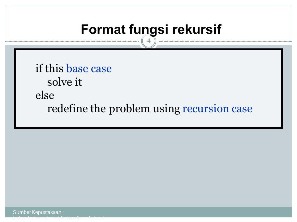 4 if this base case solve it else redefine the problem using recursion case Format fungsi rekursif