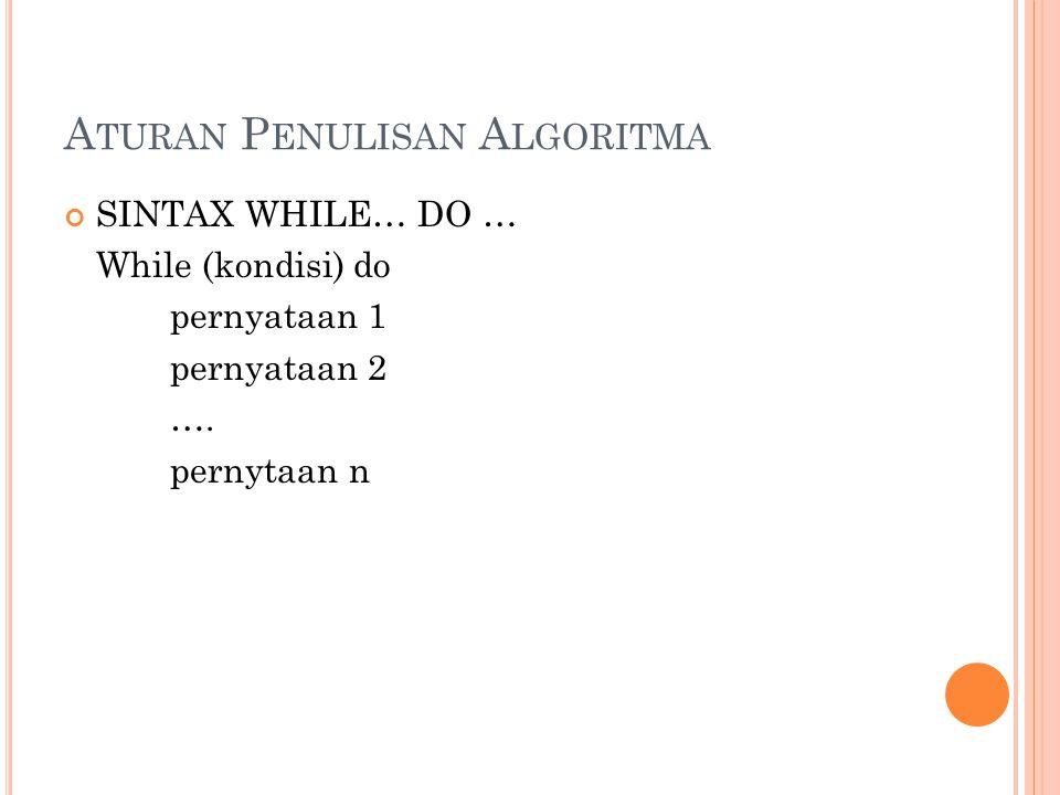 A TURAN P ENULISAN A LGORITMA SINTAX WHILE… DO … While (kondisi) do pernyataan 1 pernyataan 2 …. pernytaan n