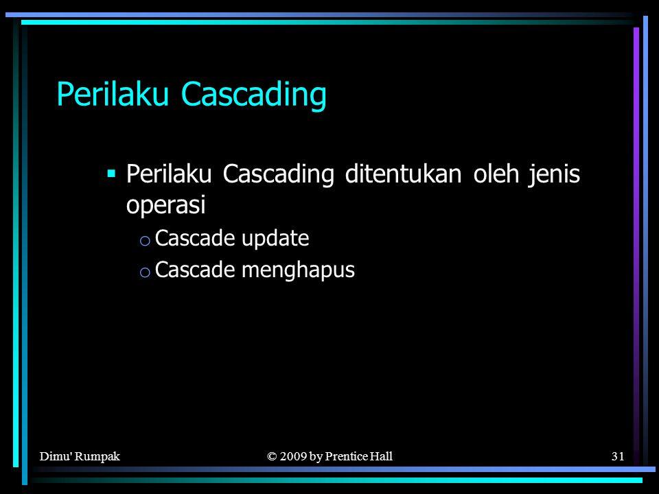 © 2009 by Prentice Hall31 Perilaku Cascading  Perilaku Cascading ditentukan oleh jenis operasi o Cascade update o Cascade menghapus Dimu Rumpak
