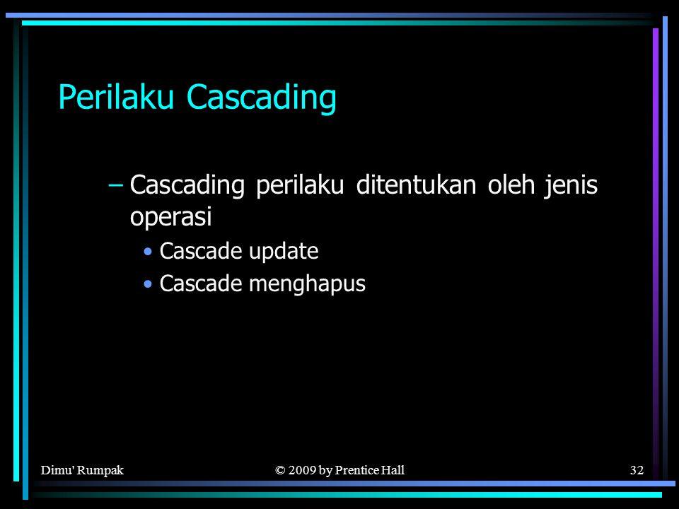 © 2009 by Prentice Hall32 Perilaku Cascading –Cascading perilaku ditentukan oleh jenis operasi Cascade update Cascade menghapus Dimu Rumpak