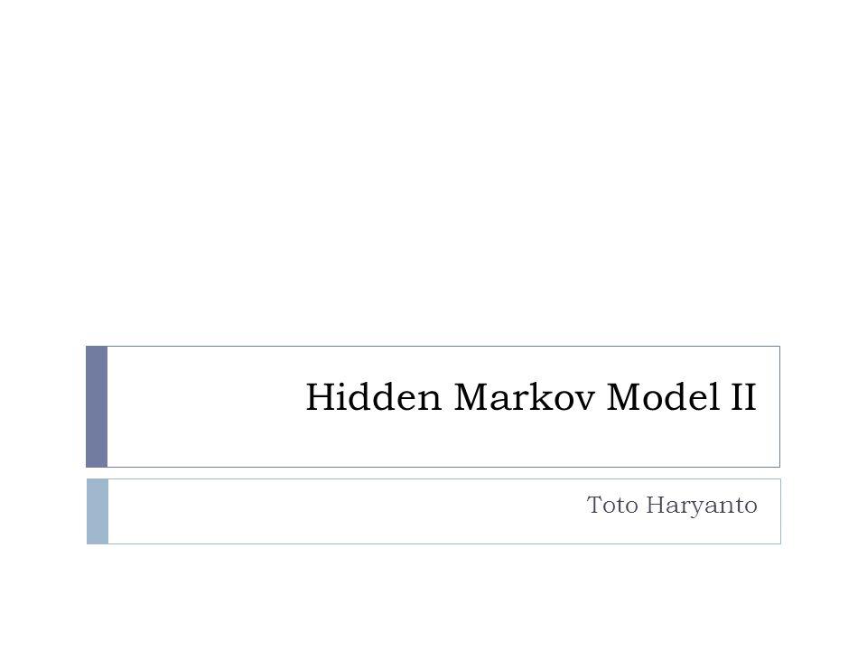 Hidden Markov Model II Toto Haryanto