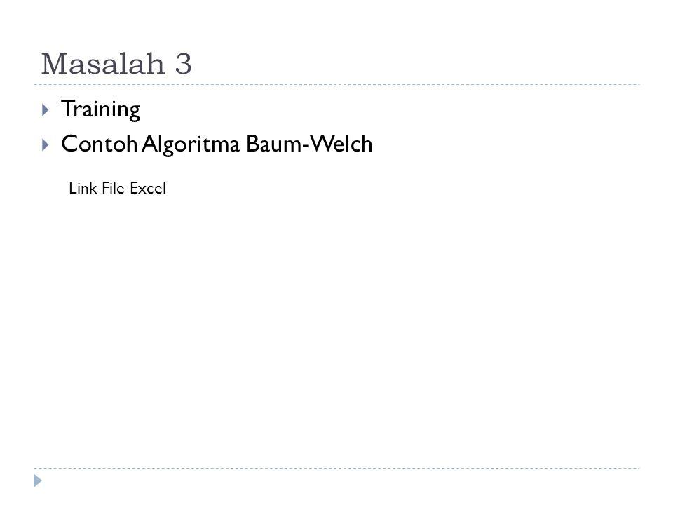 Masalah 3  Training  Contoh Algoritma Baum-Welch Link File Excel