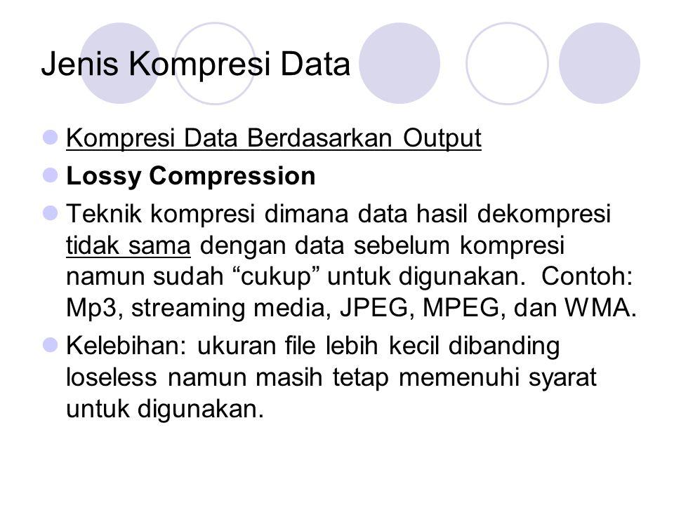 Jenis Kompresi Data Kompresi Data Berdasarkan Output Lossy Compression Teknik kompresi dimana data hasil dekompresi tidak sama dengan data sebelum kom