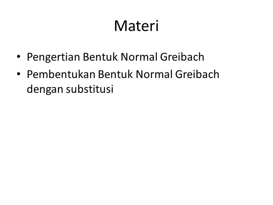 Materi Pengertian Bentuk Normal Greibach Pembentukan Bentuk Normal Greibach dengan substitusi