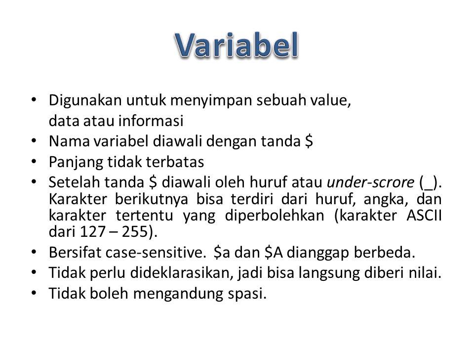 Digunakan untuk menyimpan sebuah value, data atau informasi Nama variabel diawali dengan tanda $ Panjang tidak terbatas Setelah tanda $ diawali oleh huruf atau under-scrore (_).