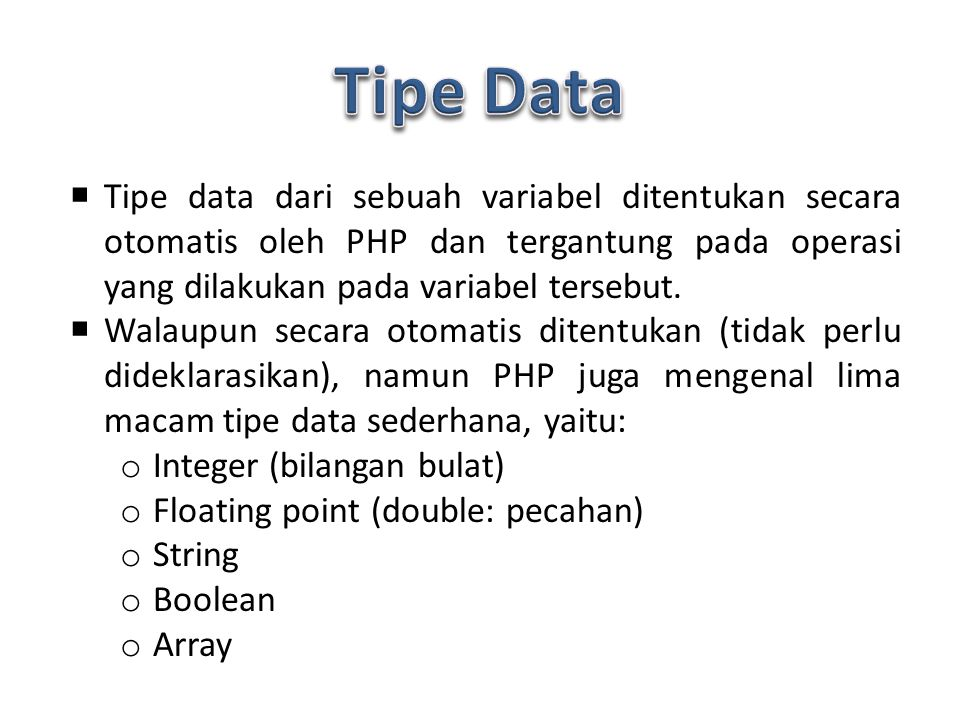  Tipe data dari sebuah variabel ditentukan secara otomatis oleh PHP dan tergantung pada operasi yang dilakukan pada variabel tersebut.