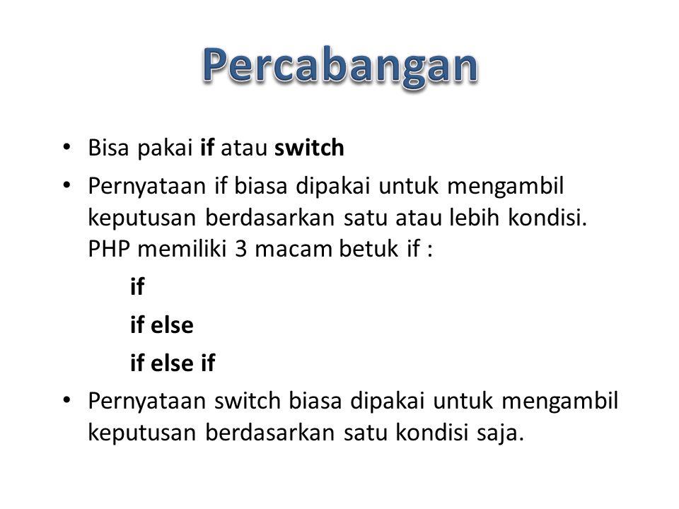 Bisa pakai if atau switch Pernyataan if biasa dipakai untuk mengambil keputusan berdasarkan satu atau lebih kondisi.